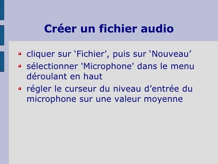 Créer un fichier audio <ul><li>cliquer sur 'Fichier', puis sur 'Nouveau' </li></ul><ul><li>sélectionner 'Microphone' dans ...