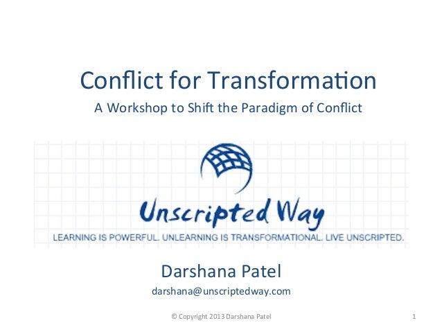 Darshana Patel darshana@unscriptedway.com   1 © Copyright 2013 Darshana Patel  Conflict for Trans...