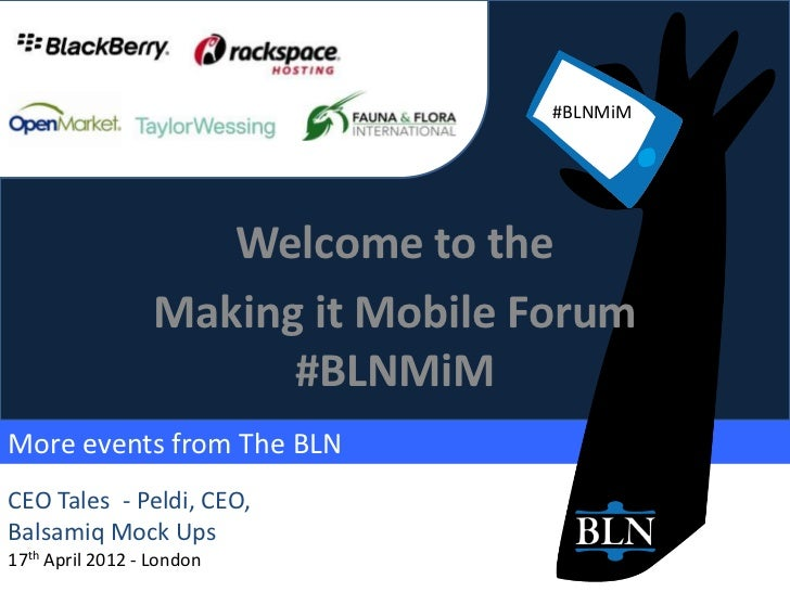 #BLNMiM                     Welcome to the                  Making it Mobile Forum                        #BLNMiMMore even...
