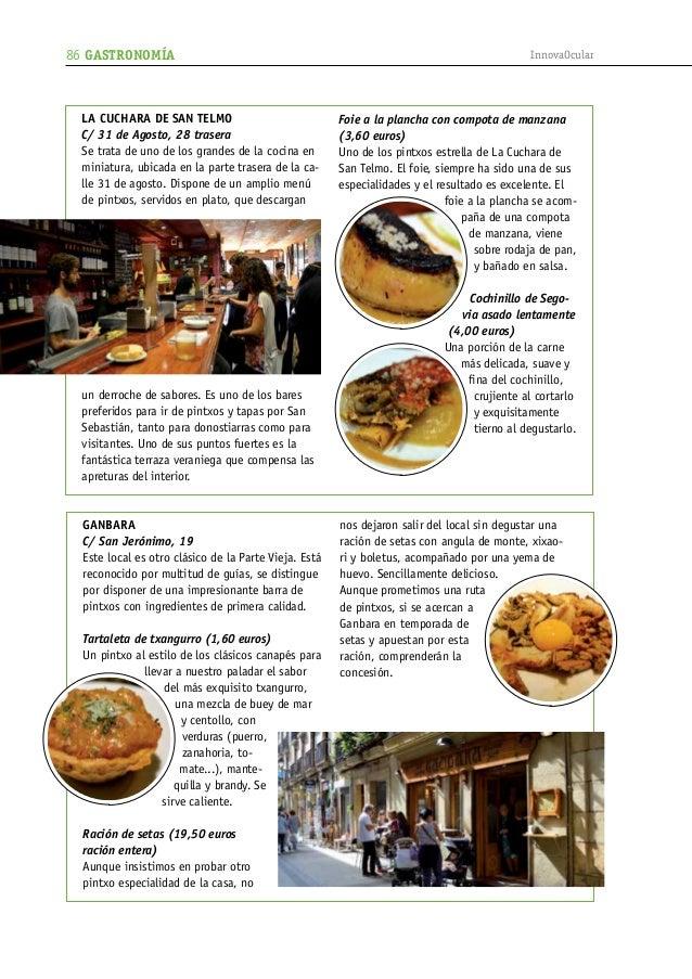 86 GASTRONOMÍA  LA CUCHARA DE SAN TELMO C/ 31 de Agosto, 28 trasera Se trata de uno de los grandes de la cocina en miniatu...