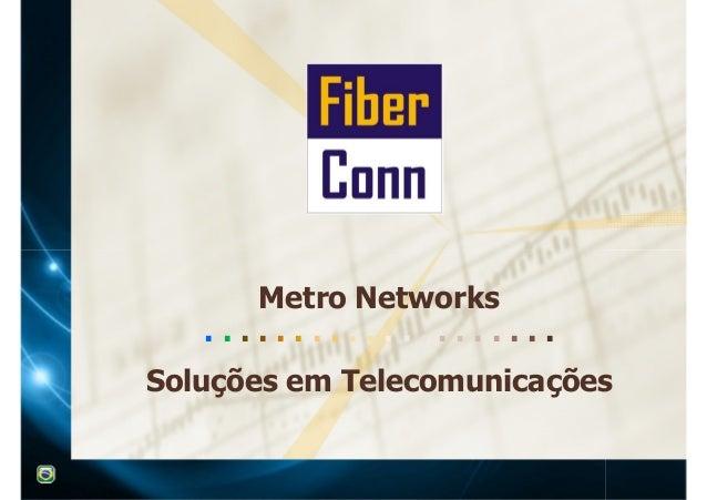 Metro Networks  . . . . . . . . . . . . . . . . . . . .  Soluções em Telecomunicações