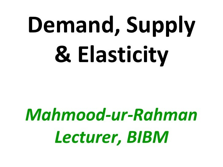 Demand, Supply  & ElasticityMahmood-ur-Rahman  Lecturer, BIBM