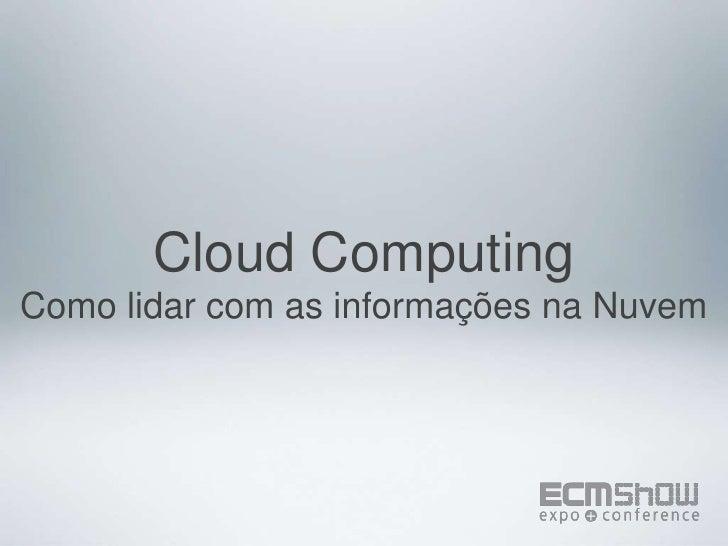 Cloud Computing<br />Como lidar com as informações na Nuvem<br />