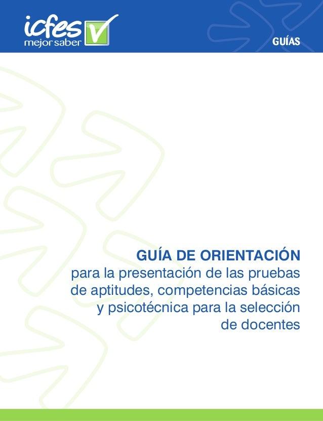 GUÍAS GUÍA DE ORIENTACIÓN para la presentación de las pruebas de aptitudes, competencias básicas y psicotécnica para la se...