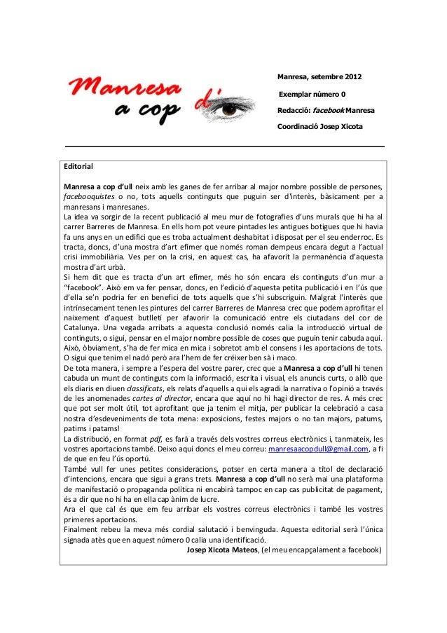 Manresa, setembre 2012 Exemplar número 0 Redacció: facebook Manresa Coordinació Josep Xicota  Editorial Manresa a cop d'ul...