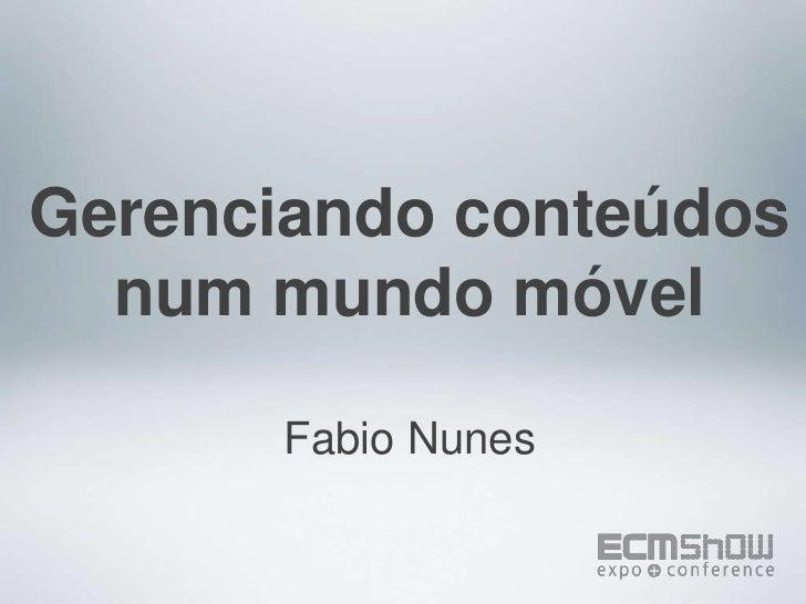 Gerenciando conteúdos num mundo móvel<br />Fabio Nunes<br />