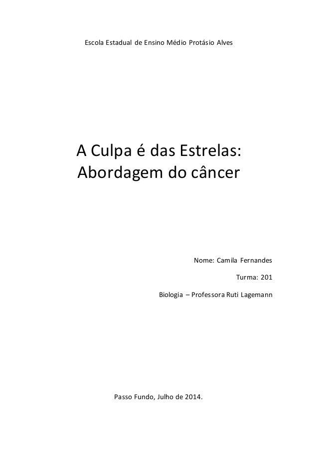 Escola Estadual de Ensino Médio Protásio Alves  A Culpa é das Estrelas:  Abordagem do câncer  Nome: Camila Fernandes  Turm...