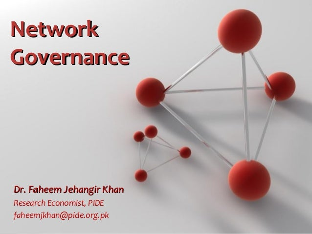Page 1 NetworkNetwork GovernanceGovernance Dr. Faheem Jehangir KhanDr. Faheem Jehangir Khan Research Economist, PIDE fahee...