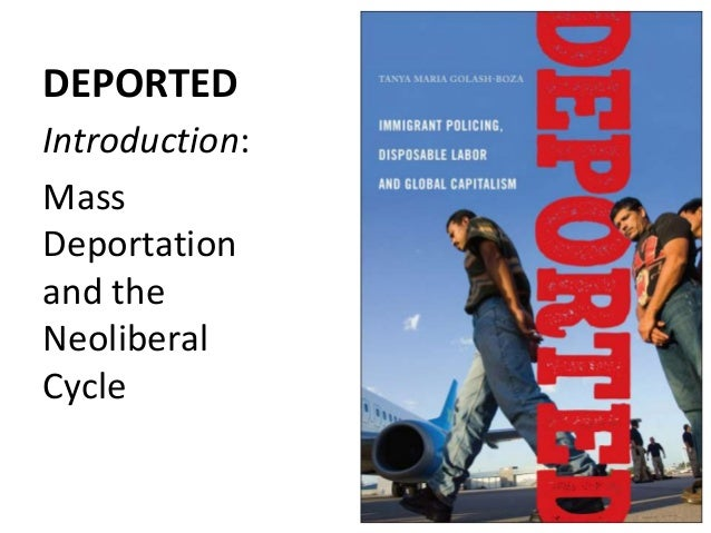 DEPORTED Introduction: Mass Deportation and the Neoliberal Cycle