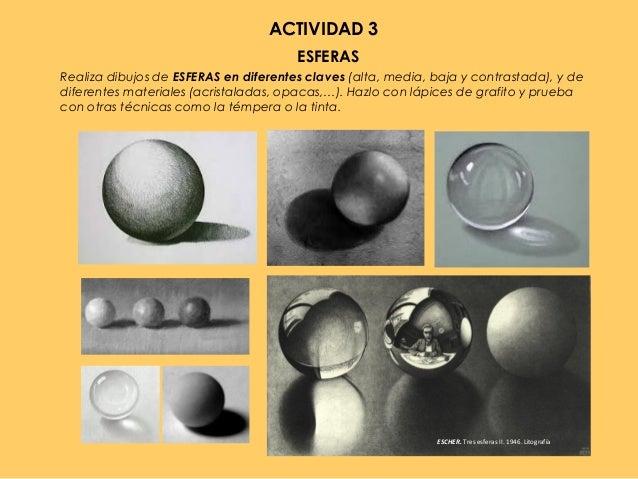 ACTIVIDAD 3 ESFERAS Realiza dibujos de ESFERAS en diferentes claves (alta, media, baja y contrastada), y de diferentes mat...