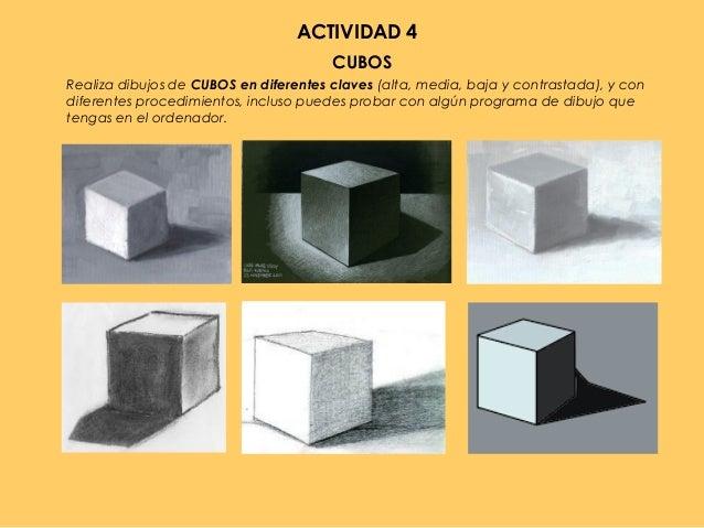 ACTIVIDAD 4 CUBOS Realiza dibujos de CUBOS en diferentes claves (alta, media, baja y contrastada), y con diferentes proced...