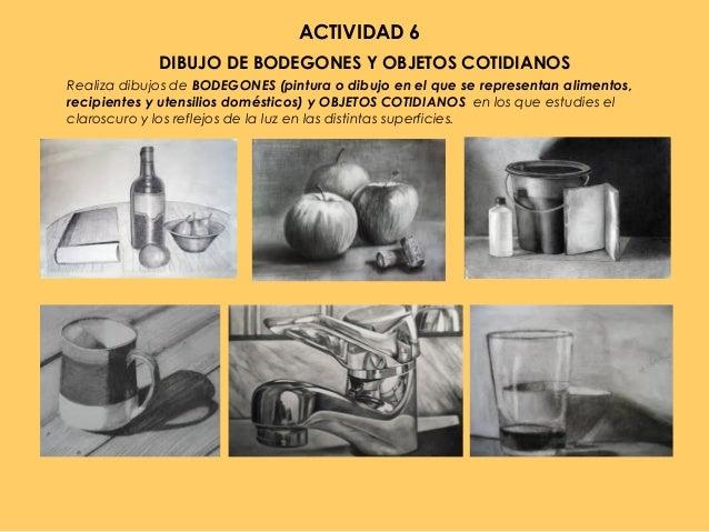 ACTIVIDAD 6 DIBUJO DE BODEGONES Y OBJETOS COTIDIANOS Realiza dibujos de BODEGONES (pintura o dibujo en el que se represent...