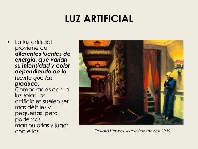 LUZ ARTIFICIAL • La luz artificial proviene de diferentes fuentes de energía, que varían su intensidad y color dependiendo...