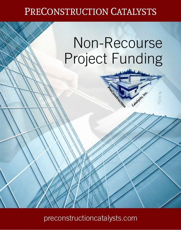 Non-Recourse Project Funding preconstructioncatalysts.com PRECONSTRUCTION CATALYSTS