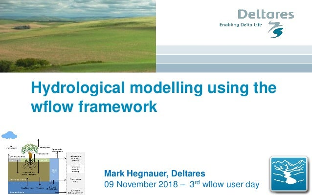 Hydrological modelling using the wflow framework Mark Hegnauer, Deltares 09 November 2018 – 3rd wflow user day