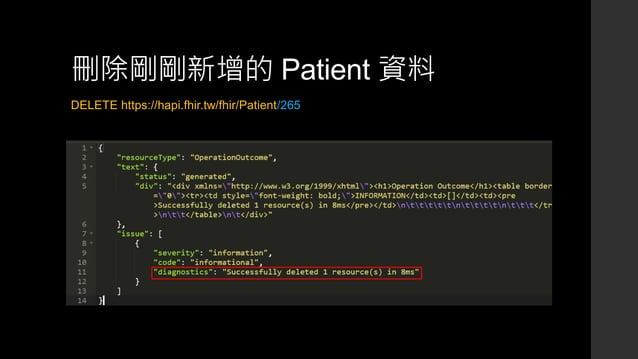 刪除剛剛新增的 Patient 資料 DELETE https://hapi.fhir.tw/fhir/Patient/265