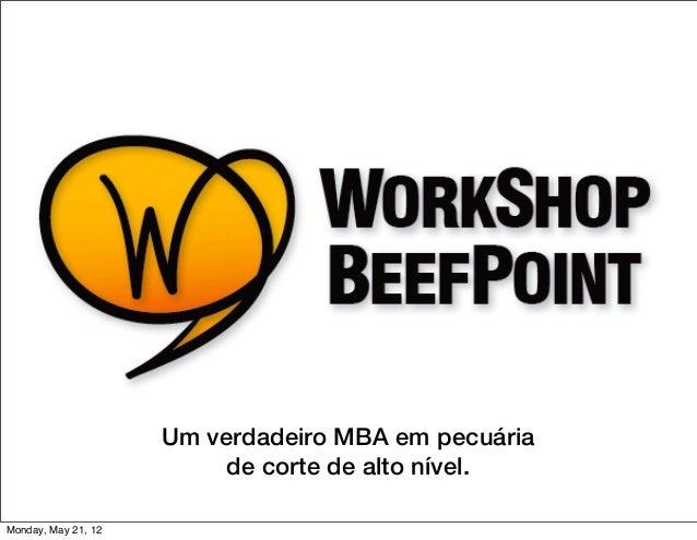Um verdadeiro MBA em pecuária                          de corte de alto nível.Monday, May 21, 12
