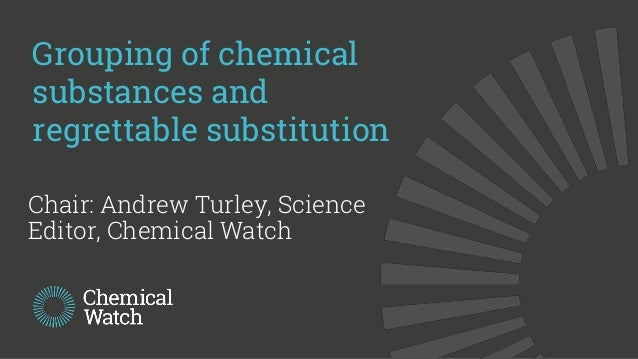 © Copyright 2019 Chemical Watch (CW Research Ltd) Grouping of chemical substances and regrettable substitution Chair: Andr...