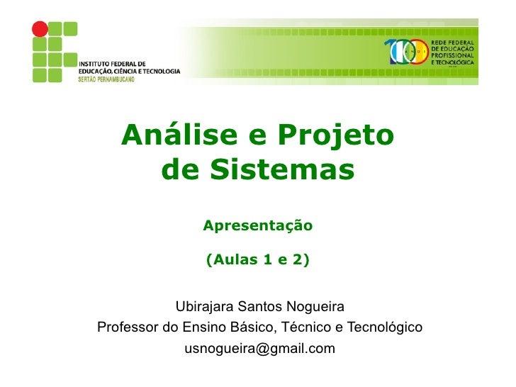 Análise e Projeto     de Sistemas               Apresentação                (Aulas 1 e 2)            Ubirajara Santos Nogu...
