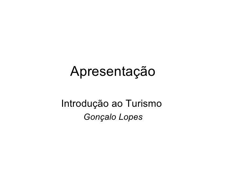Apresentação Introdução ao Turismo  Gonçalo Lopes