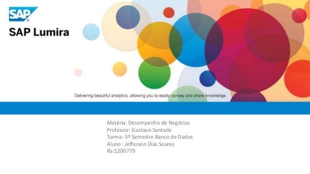 Matéria: Desempenho de Negócios Professor: Gustavo Santade Turma: 5º Semestre Banco de Dados Aluno : Jefferson Dias Soares...