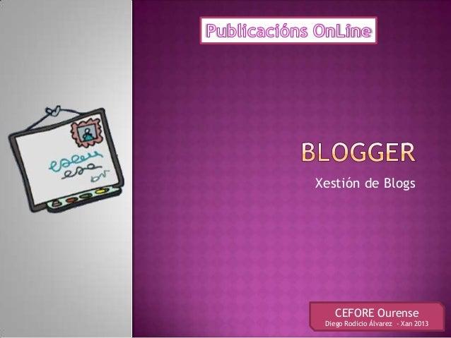 Xestión de Blogs    CEFORE Ourense Diego Rodicio Álvarez - Xan 2013