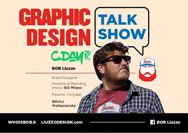 GRAPHIC DESIGN TALK SHOW BOB Liuzzo Brand Designer Docente di Branding presso IED Milano Bifolco Professionista Pessimo Yo...