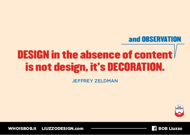 WHOISBOB.it LIUZZODESIGN.com BOB Liuzzo DESIGN in the absence of content is not design, it's DECORATION. and OBSERVATION J...