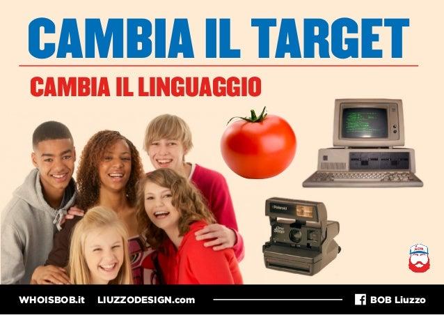 WHOISBOB.it LIUZZODESIGN.com BOB Liuzzo CAMBIA IL TARGET CAMBIA IL LINGUAGGIO