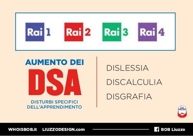 WHOISBOB.it LIUZZODESIGN.com BOB Liuzzo DSA AUMENTO DEI DISTURBI SPECIFICI DELL'APPRENDIMENTO DISLESSIA DISGRAFIA DISCALCU...