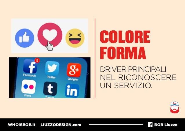 WHOISBOB.it LIUZZODESIGN.com BOB Liuzzo COLORE FORMA DRIVERPRINCIPALI NEL RICONOSCERE UN SERVIZIO.