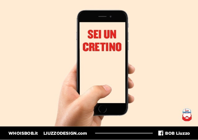WHOISBOB.it LIUZZODESIGN.com BOB Liuzzo SEI UN CRETINO