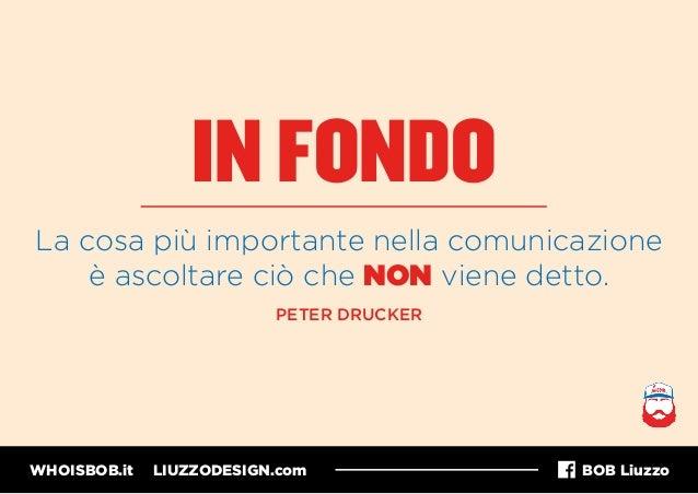 WHOISBOB.it LIUZZODESIGN.com BOB Liuzzo IN FONDO La cosa più importante nella comunicazione è ascoltare ciò che NON viene ...