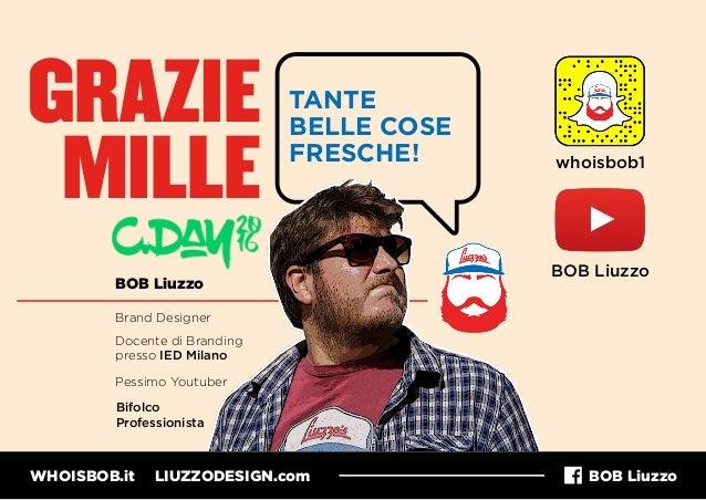WHOISBOB.it LIUZZODESIGN.com BOB Liuzzo GRAZIE MILLE TANTE BELLE COSE FRESCHE! BOB Liuzzo Brand Designer Docente di Brandi...