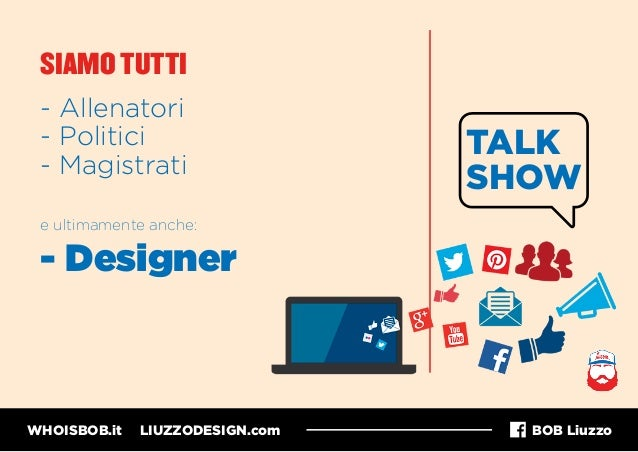 WHOISBOB.it LIUZZODESIGN.com BOB Liuzzo SIAMO TUTTI - Allenatori - Politici - Magistrati e ultimamente anche: - Designer T...