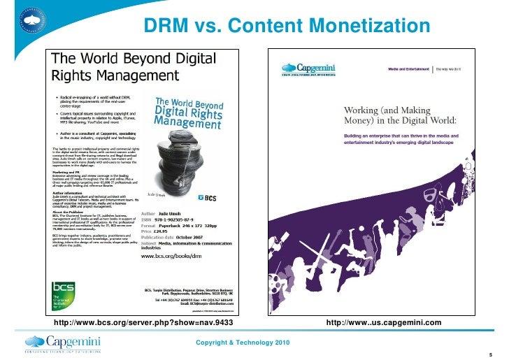 DRM vs. Content Monetization     http://www.bcs.org/server.php?show=nav.9433                     http://www..us.capgemini....