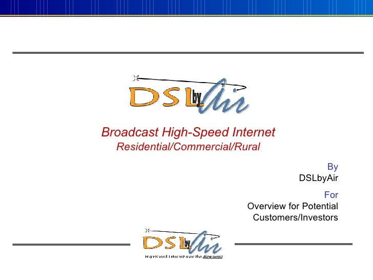 Broadcast High-Speed Internet Residential/Commercial/Rural By DSLbyAir For Overview for Potential Customers/Investors