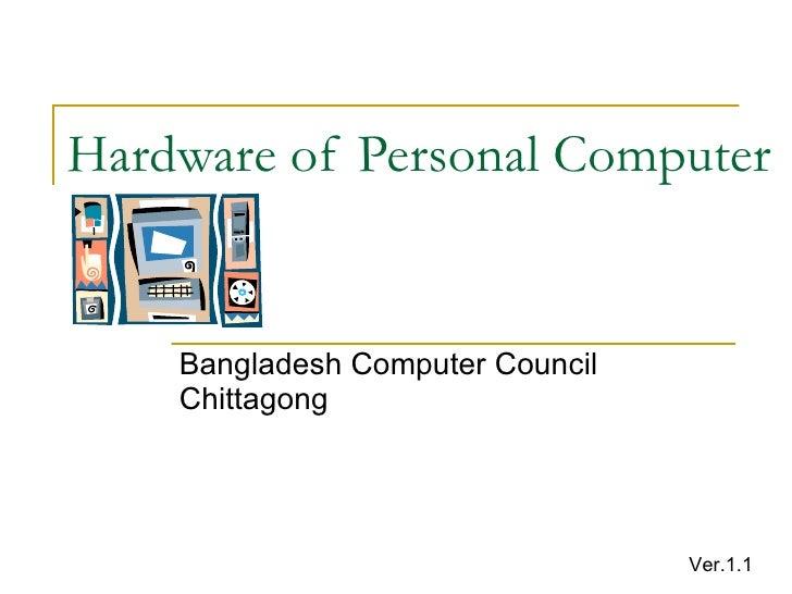 Hardware of Personal Computer Bangladesh Computer Council Chittagong Ver.1.1