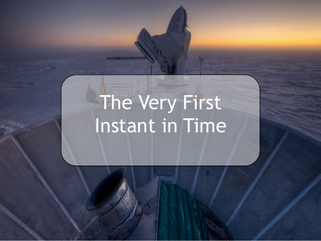 The Very First Instant in Time