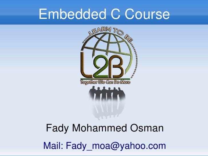 EmbeddedCCourse         FadyMohammedOsman      Mail:Fady_moa@yahoo.com