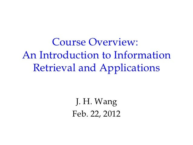 Course Overview:An Introduction to Information Retrieval and Applications           J. H. Wang          Feb. 22, 2012