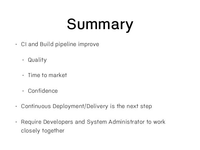 Build/Deployment Pipeline 1. Clean 2. Checkout 3. Download Library 4. Compile 5. Package 6. Setup DB 7. Run Test 8. Deploy