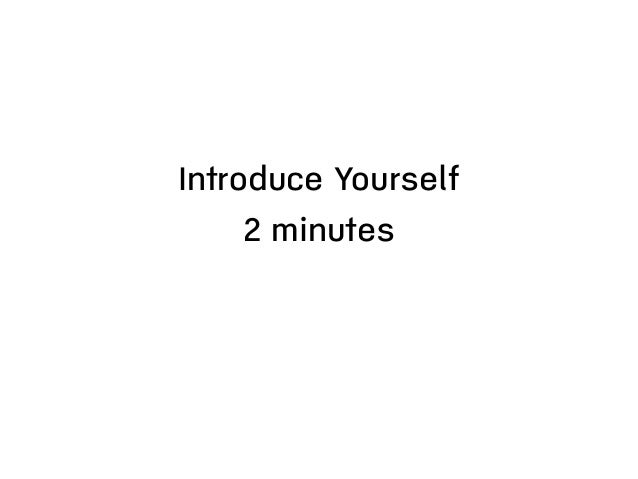Introduce Yourself 2 minutes
