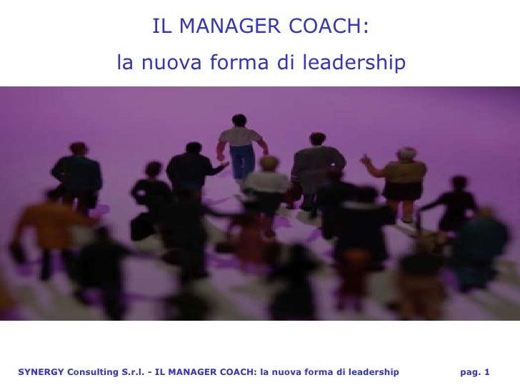 IL MANAGER COACH:                   la nuova forma di leadershipSYNERGY Consulting S.r.l. - IL MANAGER COACH: la nuova for...