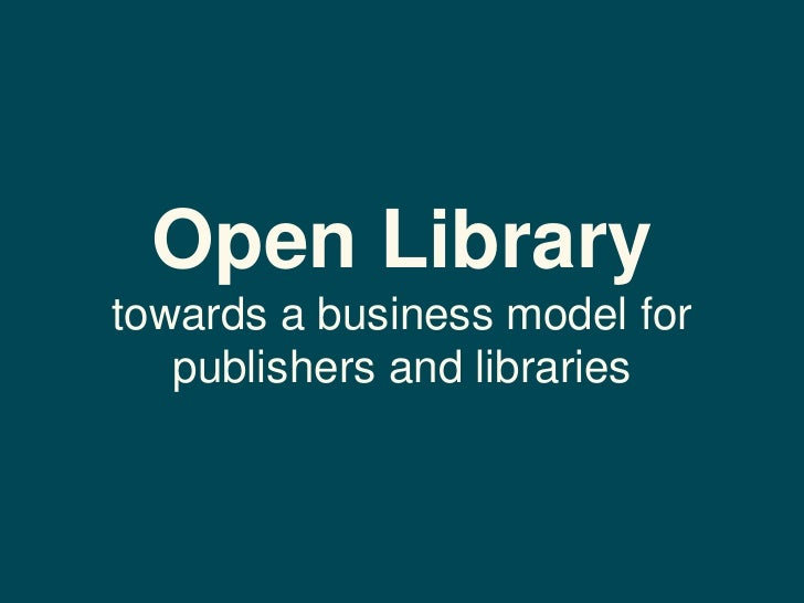 Open Librarytowards a business model for   publishers and libraries