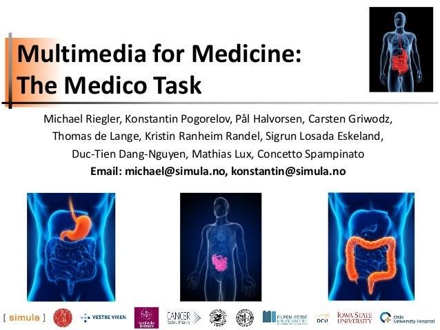 Multimedia for Medicine: The Medico Task Michael Riegler, Konstantin Pogorelov, Pål Halvorsen, Carsten Griwodz, Thomas de ...