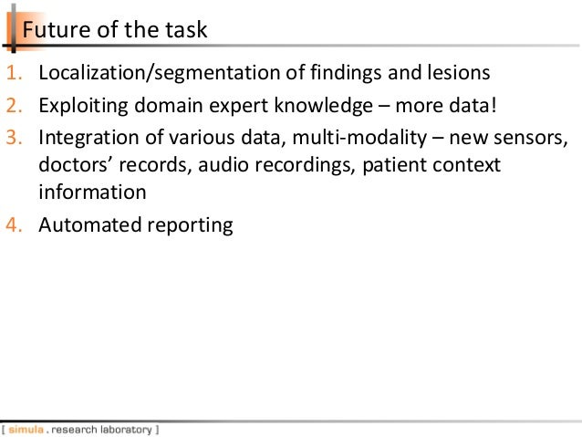 Future of the task 1. Localization/segmentation of findings and lesions 2. Exploiting domain expert knowledge – more data!...