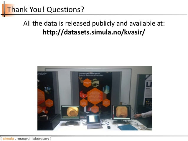 Thank You! Questions? All the data is released publicly and available at: http://datasets.simula.no/kvasir/