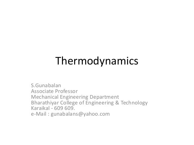 Thermodynamics S.Gunabalan Associate Professor Mechanical Engineering Department Bharathiyar College of Engineering & Tech...