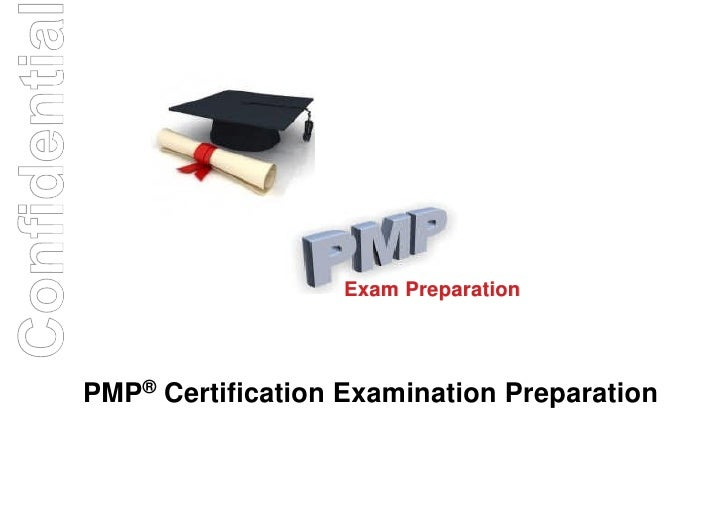 Confidentia                             Exam Preparation          PMP® Certification Examination Preparation